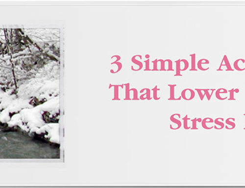 3 Simple Actions That Lower Your Stress Level