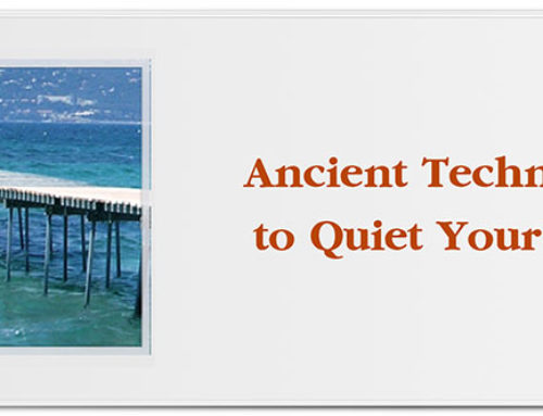 Ancient Techniques to Quiet Your Mind