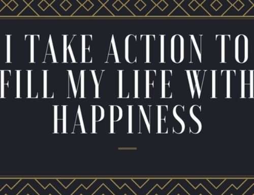 I take action to fill my life with happiness