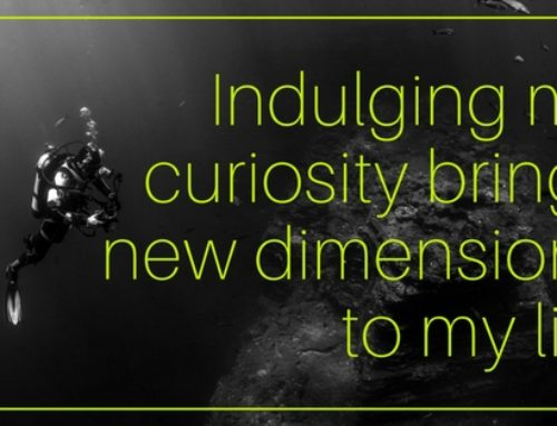 Indulging my curiosity brings new dimensions to my life