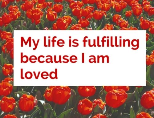 My life is fulfilling because I am loved
