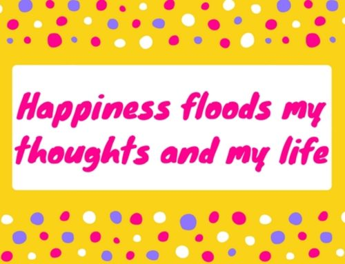 Happiness floods my thoughts and my life