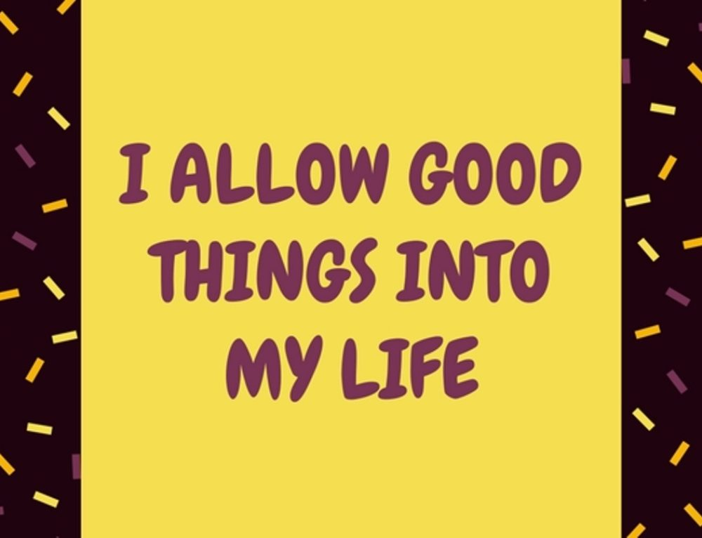 I allow good things into my life