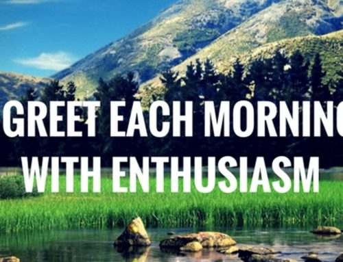 I greet each morning with enthusiasm