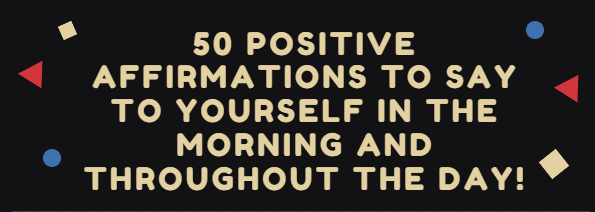 50 Positive Affirmations To Say To Yourself In The Morning And