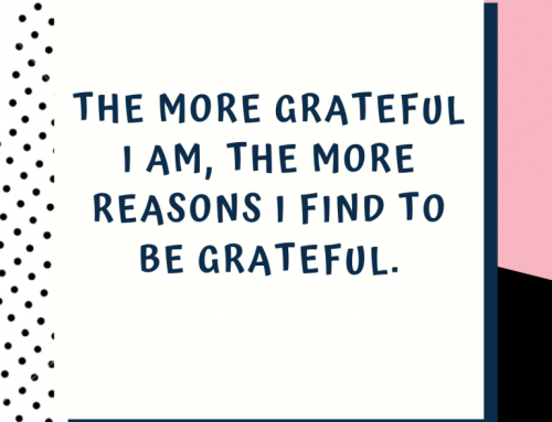 The more grateful I am, the more reasons I find to be grateful