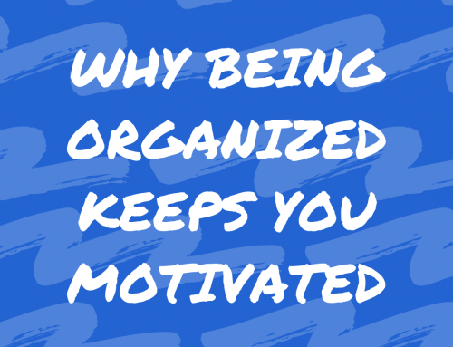 Why Being Organized Keeps You Motivated