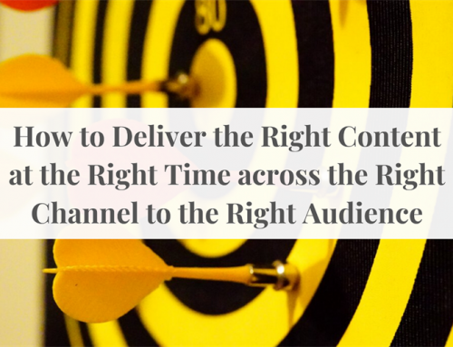 How to Deliver the Right Content at the Right Time across the Right Channel to the Right Audience