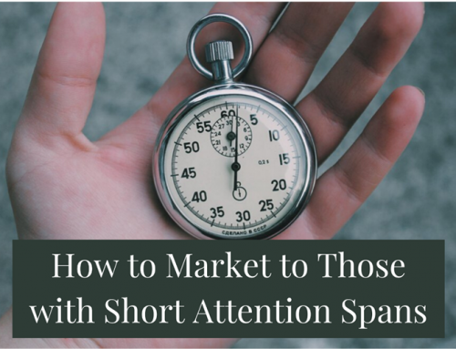 How to Market to Those with Short Attention Spans