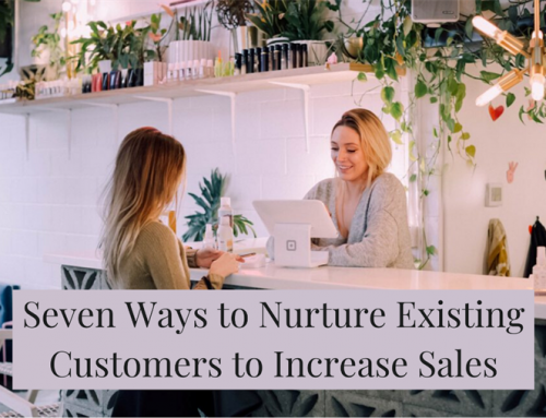 Seven Ways to Nurture Existing Customers to Increase Sales