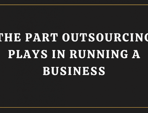 The Part Outsourcing Plays in Running a Business