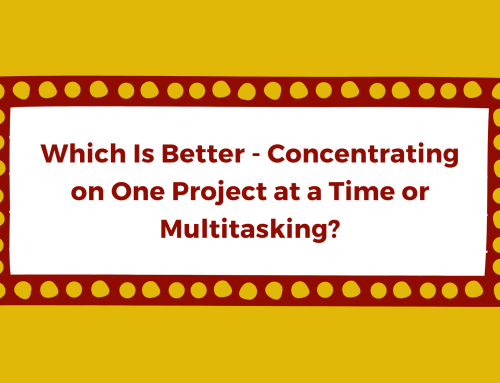 Which Is Better – Concentrating on One Project at a Time or Multitasking?