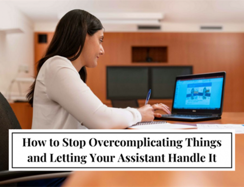 How to Stop Overcomplicating Things and Letting Your Assistant Handle It