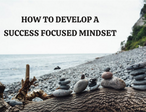 How to Develop a Success-Focused Mindset