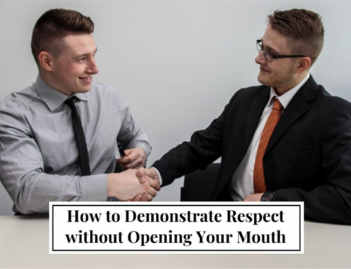 How to Demonstrate Respect without Opening Your Mouth